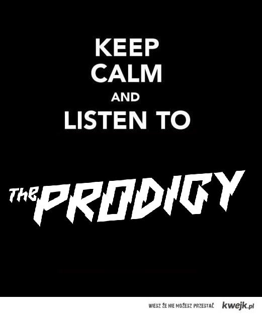 Keep calm and listen to The Prodigy!