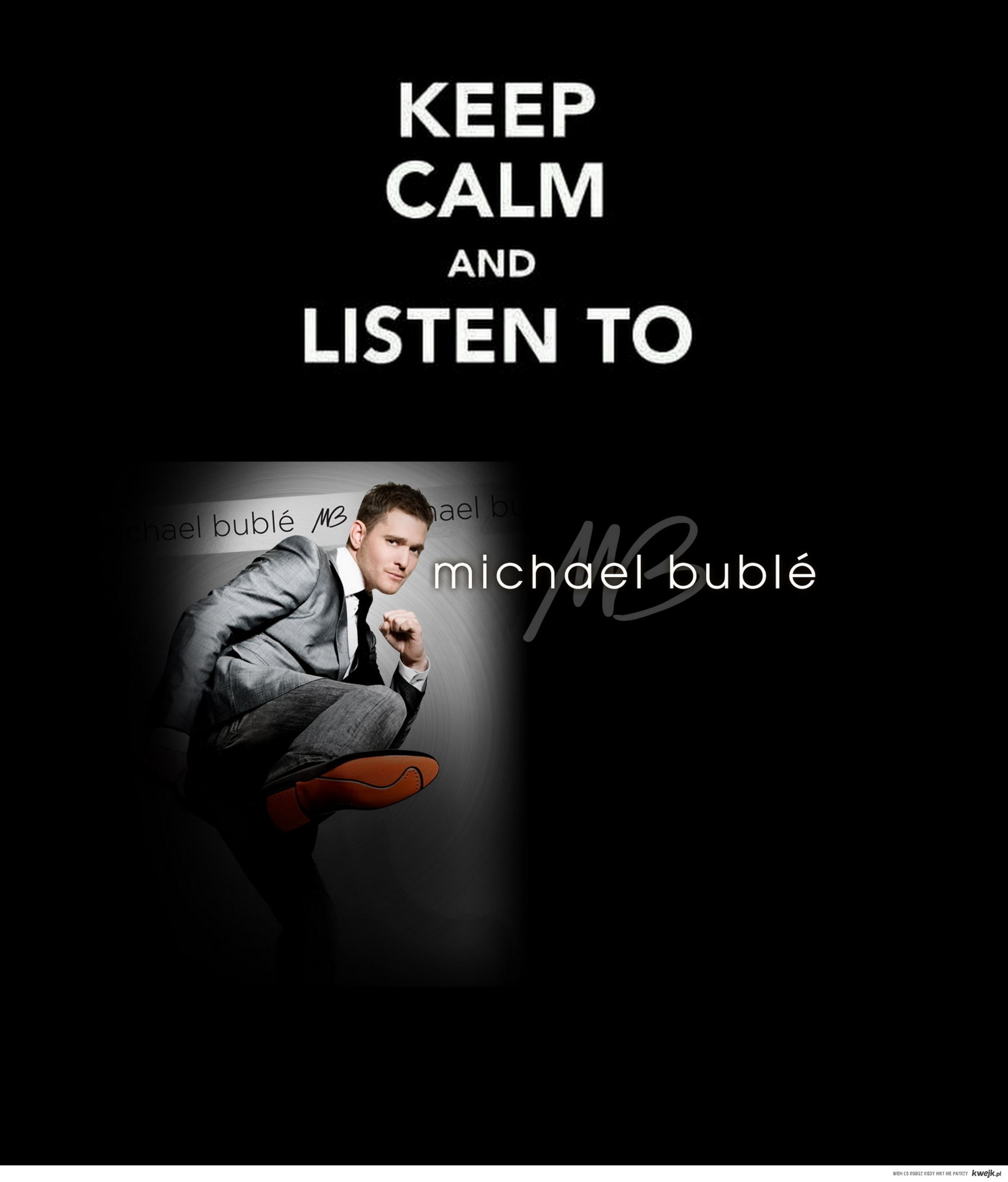 keep calm and listen to buble