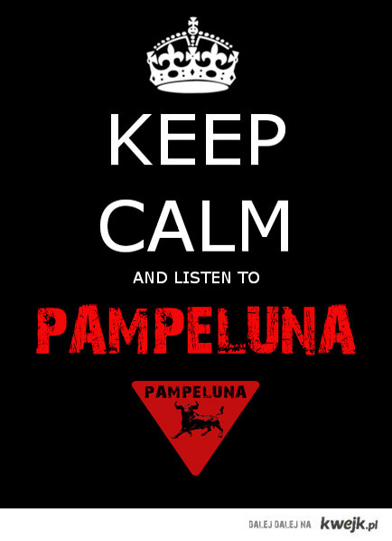 keep calm and listen to PAMPELUNA