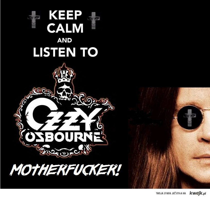 Keep calm and ozzy!