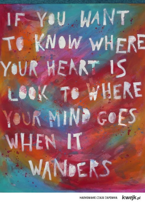 Look to where your mind goes...