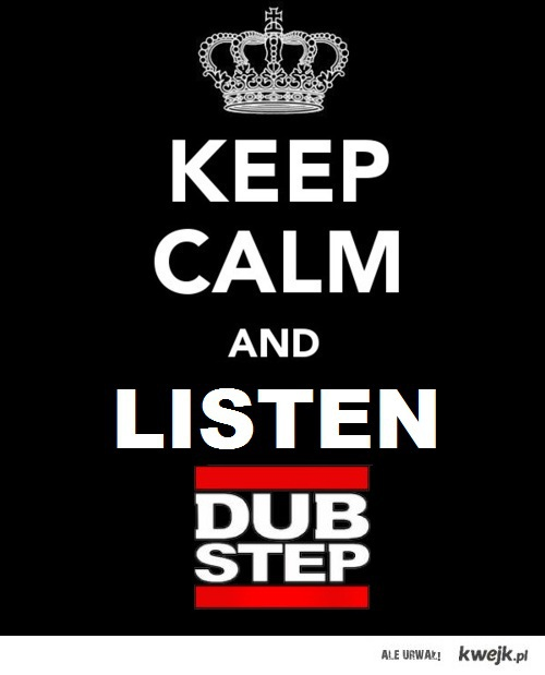 keep calm and listen dubstep