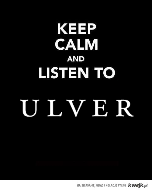 Keep calm and listen to Ulver