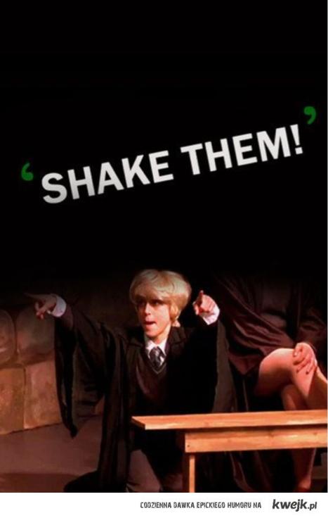 Shake them!