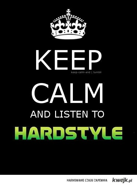 Keep Calm and listen to Hardstyle!