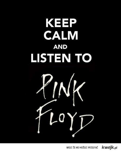 listen to pink floyd!