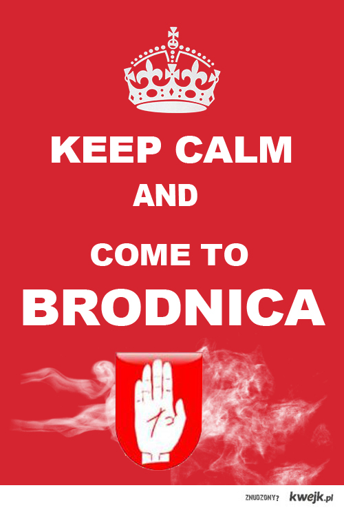 Keep Calm and Come to Brodnica