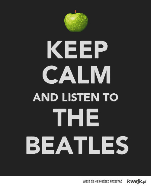 keep calm... and listen to The Beatles.