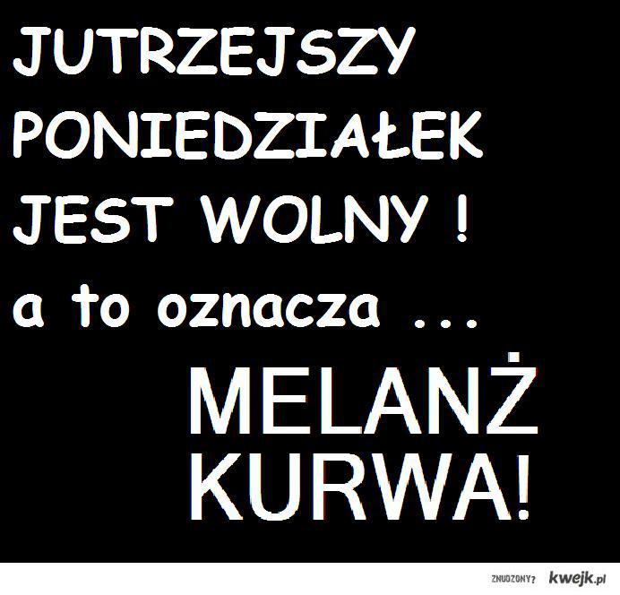 MELANŻ KURWA!