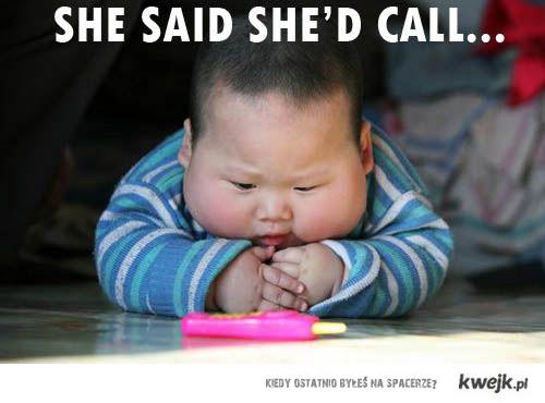 powiedziała , że zadzwoni...
