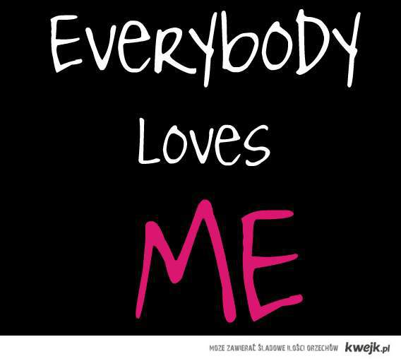 everybody loves me