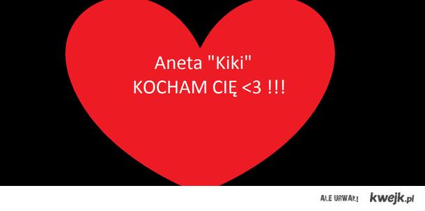 KOCHAM CIĘ ANETA <3 !!!! :*