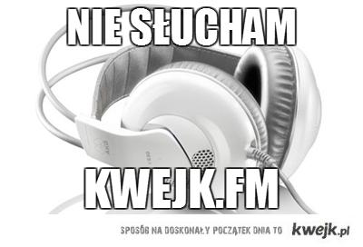 Nie slucham Kwejk.FM