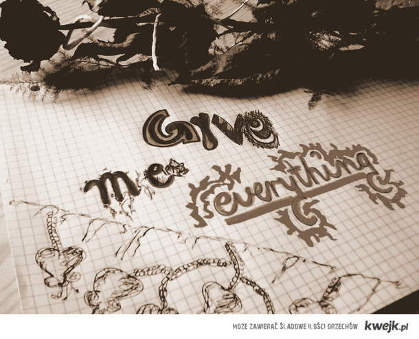 give me everythong