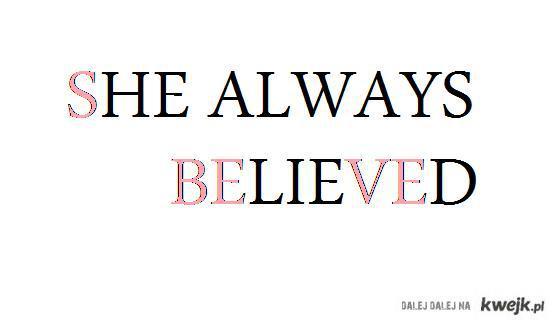 she always believed