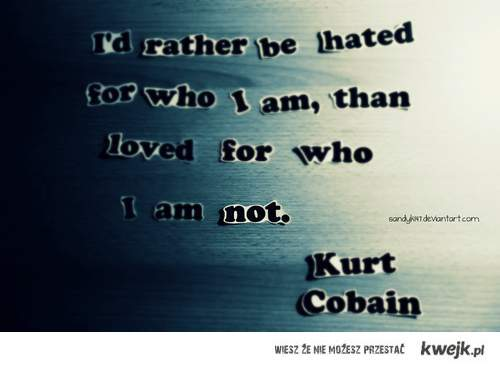 ~ Kurt Cobain