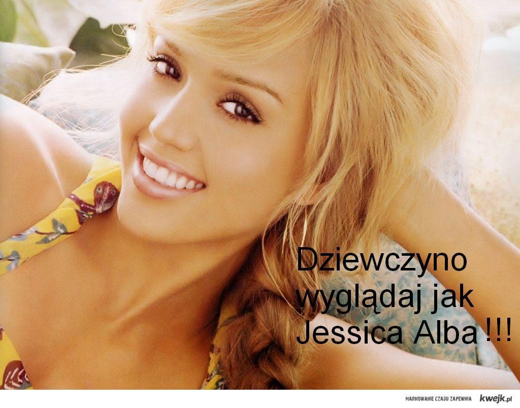 Dziewczyno wyglądaj jak Jessica Alba