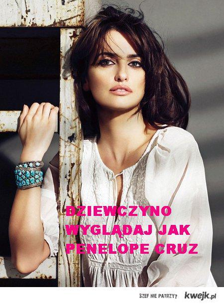Dziewczyno wyglądaj jak Penelope Cruz