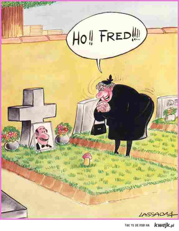 oh ! Fred ..
