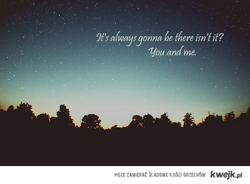 You- and me.