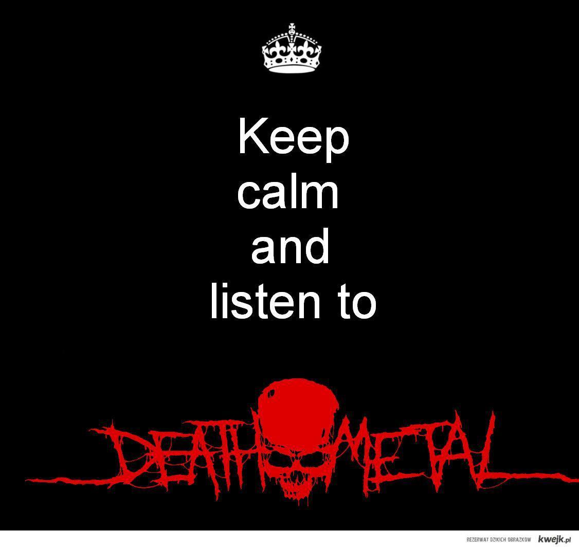 Listen to death metal!!