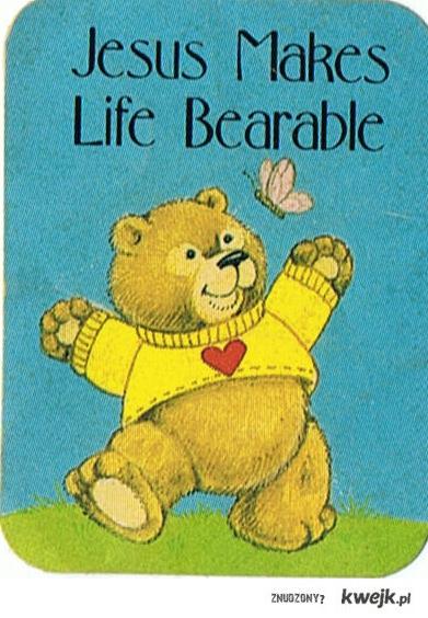Jesus Makes Life Bearable