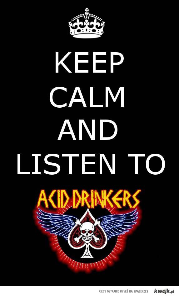... And Listen To Acid Drinkers!