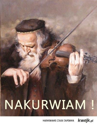 Nakurwiam na skrzypcach !