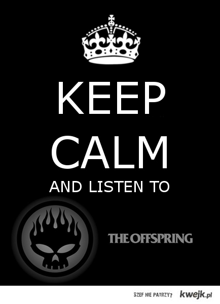 keep calm and listen to the offspring
