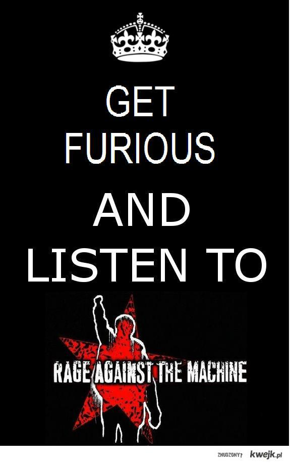 GET FURIOUS AND LISTEN TO RATM