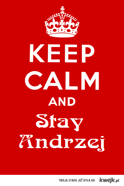 Keep Calm and stay andżej!