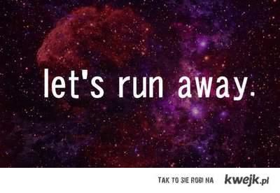 let's run away.