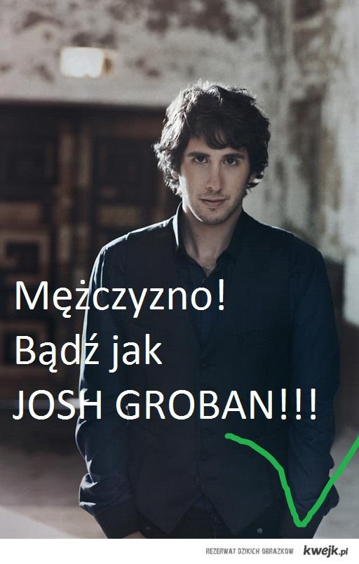 Mężczyzno bądź jak Josh Groban