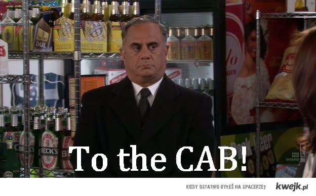 To the CAB! - how I met your mother style
