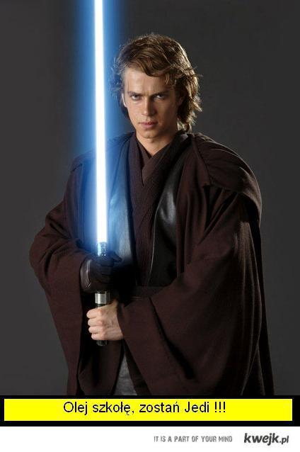 Olej szkołę, zostań Jedi !!!