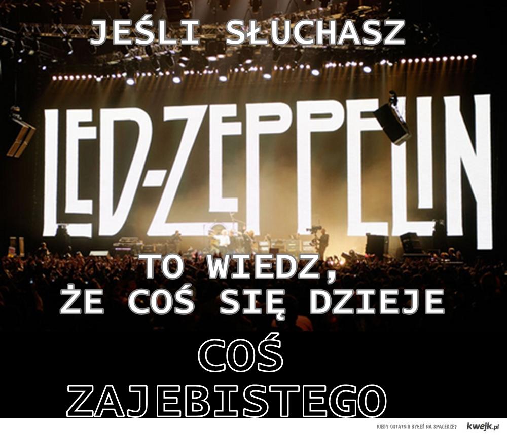 Jeśli słuchasz Led Zeppelin, to wiedz, że coś się dzieje.
