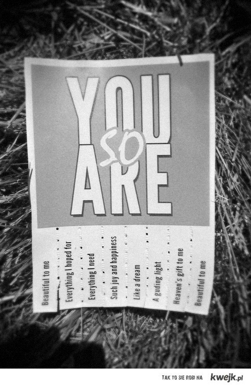 You are so...