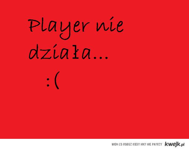 player nie działa...