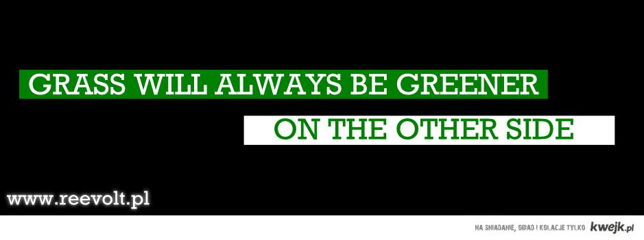 Trawa u sąsiada jest zawsze bardziej zielona
