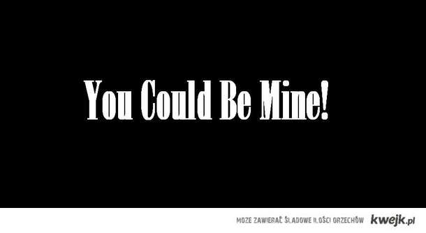 You Could Be Mine!