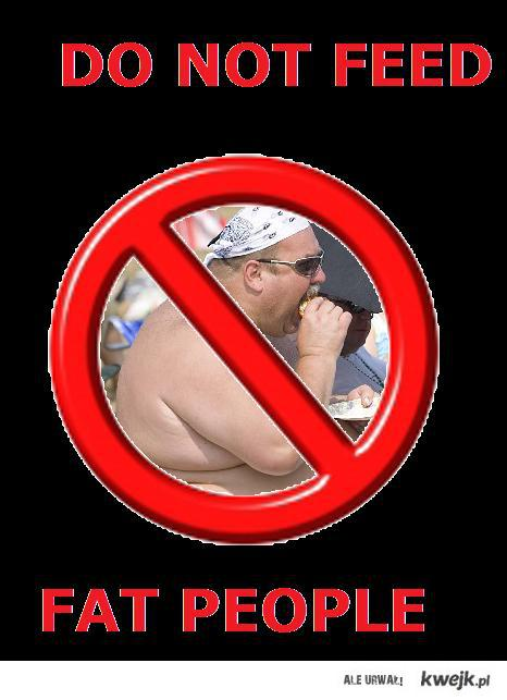 Do not feed fat people