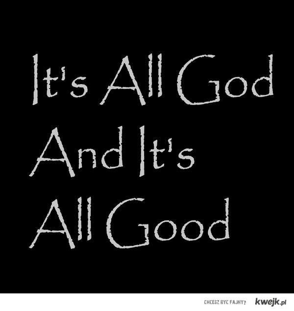 It's All God And It's All Good