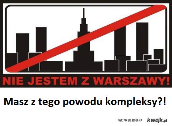 masz kompleks że nie mieszkasz w Warszawie?