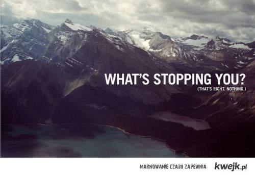 Co Cię powstrzymuje?