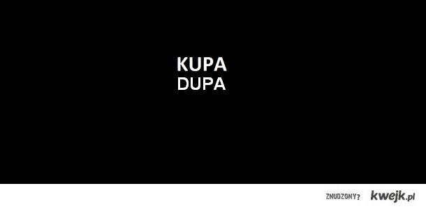 kupa + dupa