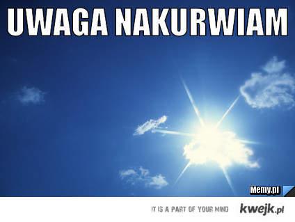 Słońce Nakurwia!