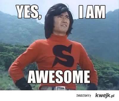 Yes, I am awesome