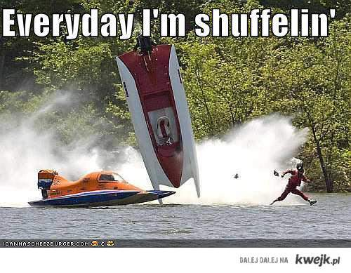 Everyday I'm shuffelin
