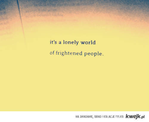 lonely word of frightened people