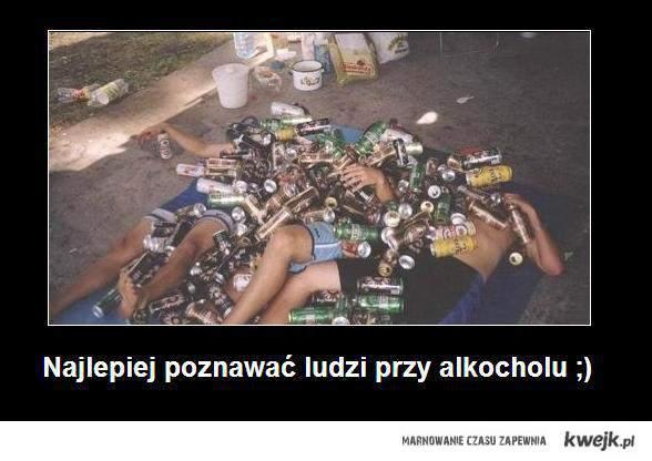 Najlepiej poznawać ludzi przy alkocholu ;)